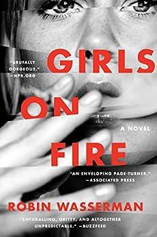 Girls on Fire: A Novel by [Wasserman, Robin]