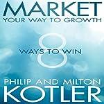 Market Your Way to Growth: 8 Ways to Win | Philip Kotler,Milton Kotler