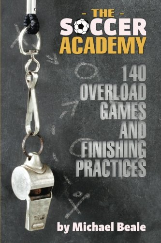 Academy Soccer Ball - Soccer Academy: 140 Overload Games and Finishing Practices