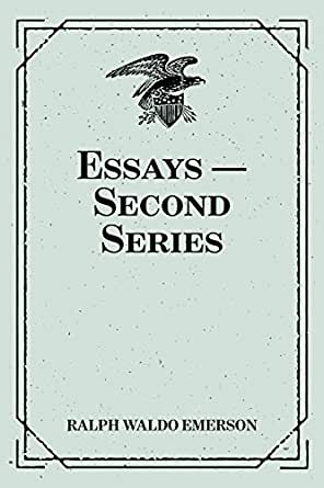 essays second series by ralph waldo emerson Essays: second series is a series of essays written by ralph waldo emerson in 1844, concerning transcendentalism it is the second volume of emerson's essays, the.