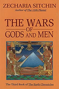 The Wars of Gods and Men (Book III): The Third Book of the Earth Chronicles by [Sitchin, Zecharia]