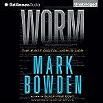 Worm: The First Digital World War | Mark Bowden