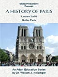 A History of Paris Lecture 2 of 6 Gothic Paris