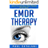 EMDR Therapy: Learn To Love Your Past, Present And Future (Eye Movement Desensitization and Reprocessing - EMDR Children - EMDR Self Help - EMDR Anxiety - Performance Anxiety)