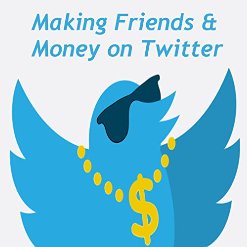 Making Friends and Money on Twitter (Making Money On Twitter compare prices)