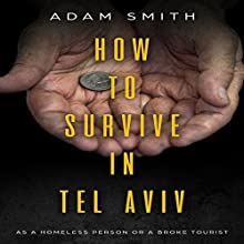 How to Survive in Tel Aviv: As a Homeless Person or a Broke Tourist Audiobook by Adam Smith Narrated by Art Stone