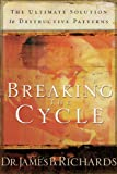 Breaking the Cycle, James B. Richards, 0924748885