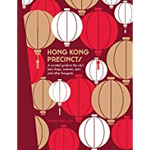 Hong Kong Precincts: A Curated Guide to the City's Best Shops, Eateries, Bars and Other Hangouts