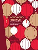 Hong Kong Precincts: A Curated Guide to the City s Best Shops, Eateries, Bars and Other Hangouts
