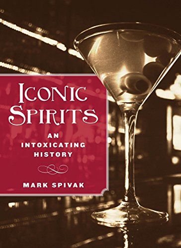 Iconic Spirits: An Intoxicating History by Mark Spivak