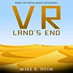 VR Land's End: Virtual Reality Metaphysics, Book 3 | Mike R. Heim