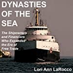 Dynasties of the Sea: The Shipowners and Financiers Who Expanded the Era of Free Trade | Lori Ann LaRocco