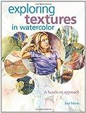 Exploring Textures in Watercolor, Joye Moon, 1600610285