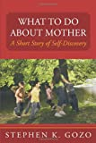 What to Do about Mother, Stephen K. Gozo, 1449025250