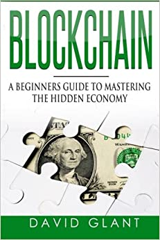 Book Blockchain: A Beginners Guide to Mastering the Hidden Economy