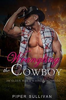 Wrangling the Cowboy: An Older Man & A Virgin Romance by [Sullivan, Piper ]