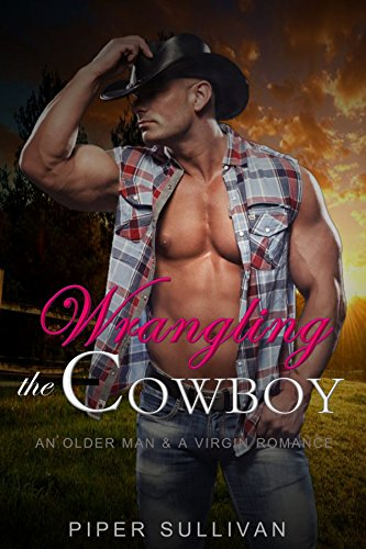 Wrangling the Cowboy: An Older Man & A Virgin Romance by [Sullivan, Piper ]