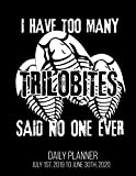 I Have Too Many Trilobites Said No One Ever Daily Planner July 1st, 2019 To June 30th, 2020: Geology Teacher Paleontologist Fossil Geologist Daily Planner