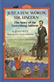 Just a Few Words, Mr. Lincoln: The Story of the Gettysburg Address by Jean Fritz front cover