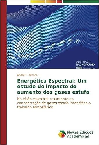 Energética Espectral: Um estudo do impacto do aumento dos gases estufa: Na visão espectral o aumento na concentração de gases estufa intensifica o trabalho ...