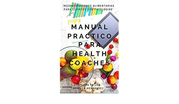 Amazon.com: MANUAL PRÀCTICO PARA HEALTH COACHES: Recomendaciones Alimentarias para Clientes con Patologìas (Spanish Edition) eBook: Loriana Feijoo: Kindle ...