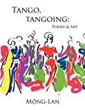 img - for Tango, Tangoing: Poems & Art by Mong-Lan (2008-01-30) book / textbook / text book