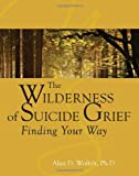 The Wilderness of Suicide Grief, Alan D. Wolfelt, 1879651688