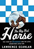 The Big Red Horse: The Story of Secretariat and the Loyal Groom Who Loved Him