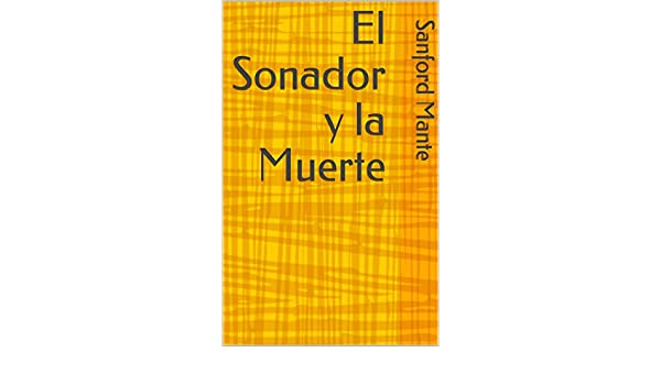 El Sonador y la Muerte (Spanish Edition) - Kindle edition by Sanford Mante. Literature & Fiction Kindle eBooks @ Amazon.com.