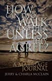 How Can Two Walk Together Unless They Agree?, Jerry L. McClain and Jerry McClain, 0979980100