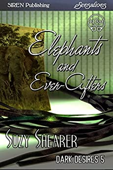 Elephants and Ever-Afters [Dark Desires 5] (Siren Publishing Sensations) by [Shearer, Suzy]