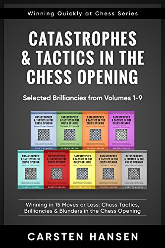 Catastrophes & Tactics in the Chess Opening - Selected Brilliancies from Volumes 1-9: Winning in 15 Moves or Less: Chess Tactics, Brilliancies & Blunders ... at Chess Series Book 10) (English Edition)