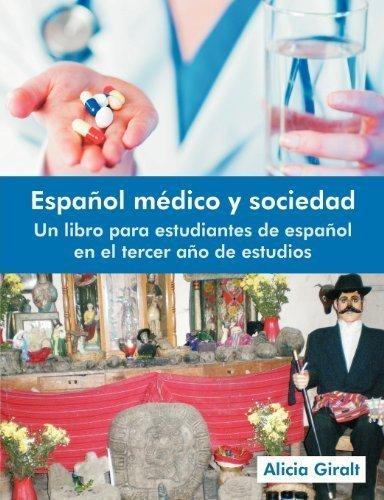 Espanol Medico y Sociedad: Un Libro Para Estudiantes de Espanol En El Tercer Ano de Estudios null edition by Giralt, Alicia (2012) Paperback