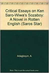 critical essays on ken saro wiwa sozaboy Sozaboy has 601 ratings and 44 reviews orsodimondo said: l'uomo deve vivere a me sozalettore, il racconto in prima persona di mene evoca un fiume di co.