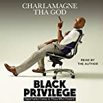Black Privilege: Opportunity Comes to Those Who Create It |  Charlamagne Tha God