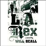 L.A. Rex: A Novel | Will Beall