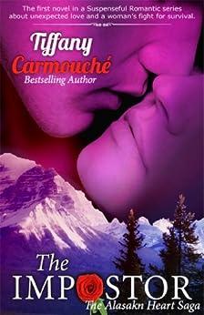 The Impostor, A Love Story (The Alaskan Heart Saga Book 1) by [Carmouche, Tiffany]