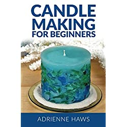 Candle Making for Beginners: Step by step guide to