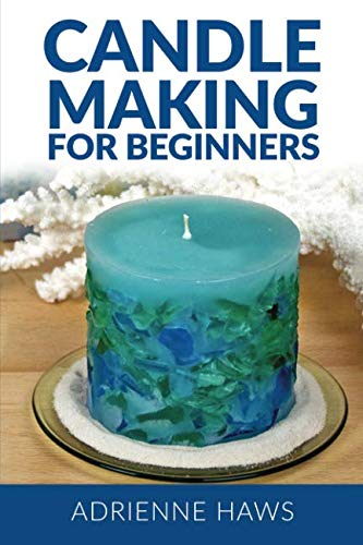 (Candle Making for Beginners: Step by step guide to making your own candles at home: Simple and Easy!)