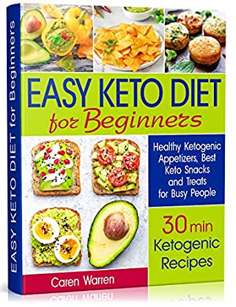Amazon Com Easy Keto Diet For Beginners Healthy Ketogenic Appetizers Best Keto Snacks And Treats For Busy People 30 Min Ketogenic Recipes Low Carb Snacks Quick Keto Snacks Ebook Warren Caren Kindle Store