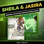 Sheila & Jasira: Episodes 1 & 2 of The American Fathers Serial | Henry L. Sullivan III