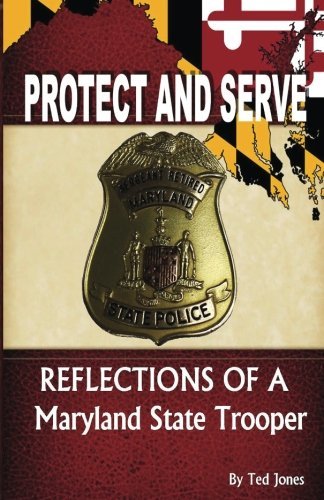 Protect and Serve: Reflections of a Maryland State Trooper [Ted Jones] (Tapa Blanda)