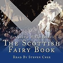 The Scottish Fairy Book: Collection | Livre audio Auteur(s) : Elizabeth W Grierson Narrateur(s) : Steven Cree
