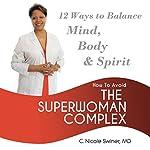 How to Avoid the Superwoman Complex: 12 Ways to Balance Mind, Body & Spirit | C. Nicole Swiner