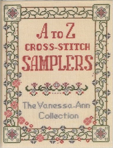 A to Z Cross Stitch Samplers: The Vanessa Ann Collection