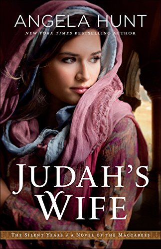 Judah's Wife (The Silent Years Book #2): A Novel of the Maccabees by [Hunt, Angela]