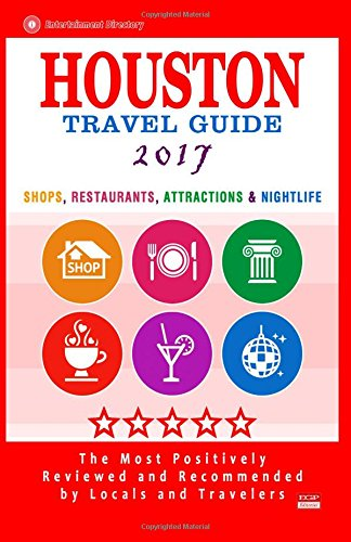 Houston Travel Guide 2017: Shop, Restaurants, Attractions & Nightlife in Houston, Texas (City Travel Guide 2017)