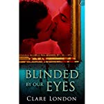 Blinded by Our Eyes | Clare London