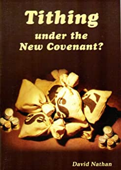 Tithing Under The New Covenant? by [Nathan, David]