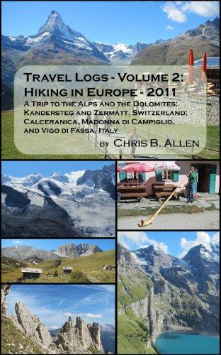 Hiking in Europe - 2011 - A Trip to the Alps and the Dolomites: Kandersteg and Zermatt, Switzerland; Calceranica, Madonna di Campiglio, and Vigo di Fassa, Italy (Travel Logs)